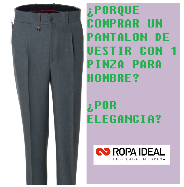 ¿PORQUE COMPRAR UN PANTALON DE VESTIR CON 1 PINZA PARA HOMBRE? ¿POR ELEGANCIA?