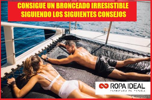 CONSIGUE UN BRONCEADO IRRESISTIBLE SIGUIENDO LOS SIGUIENTES CONSEJOS