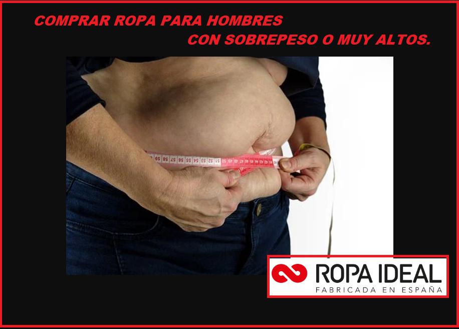 COMPRAR ROPA PARA HOMBRES CON SOBREPESO O MUY ALTOS